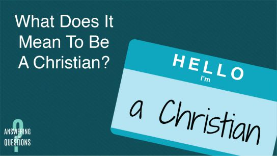 What Does it Mean to be Christian?