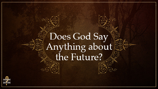 Does God Say Anything About the Future?