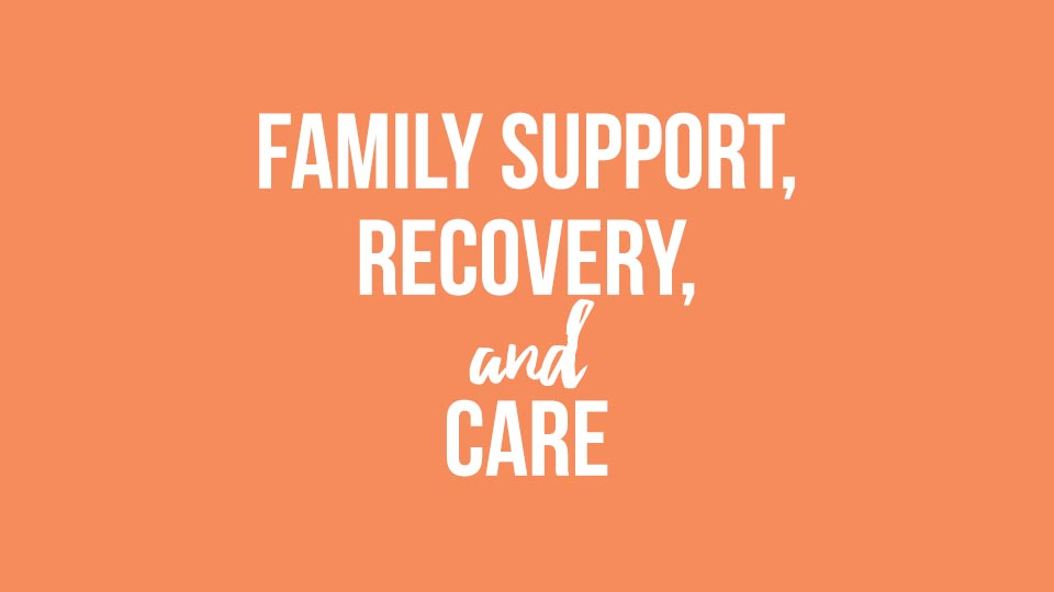 Family Support/Recovery & Care