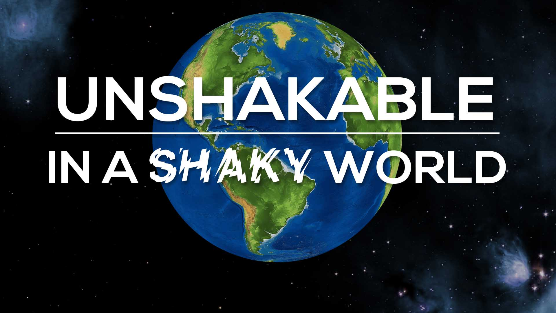 UNSHAKABLE IN A SHAKY WORLD