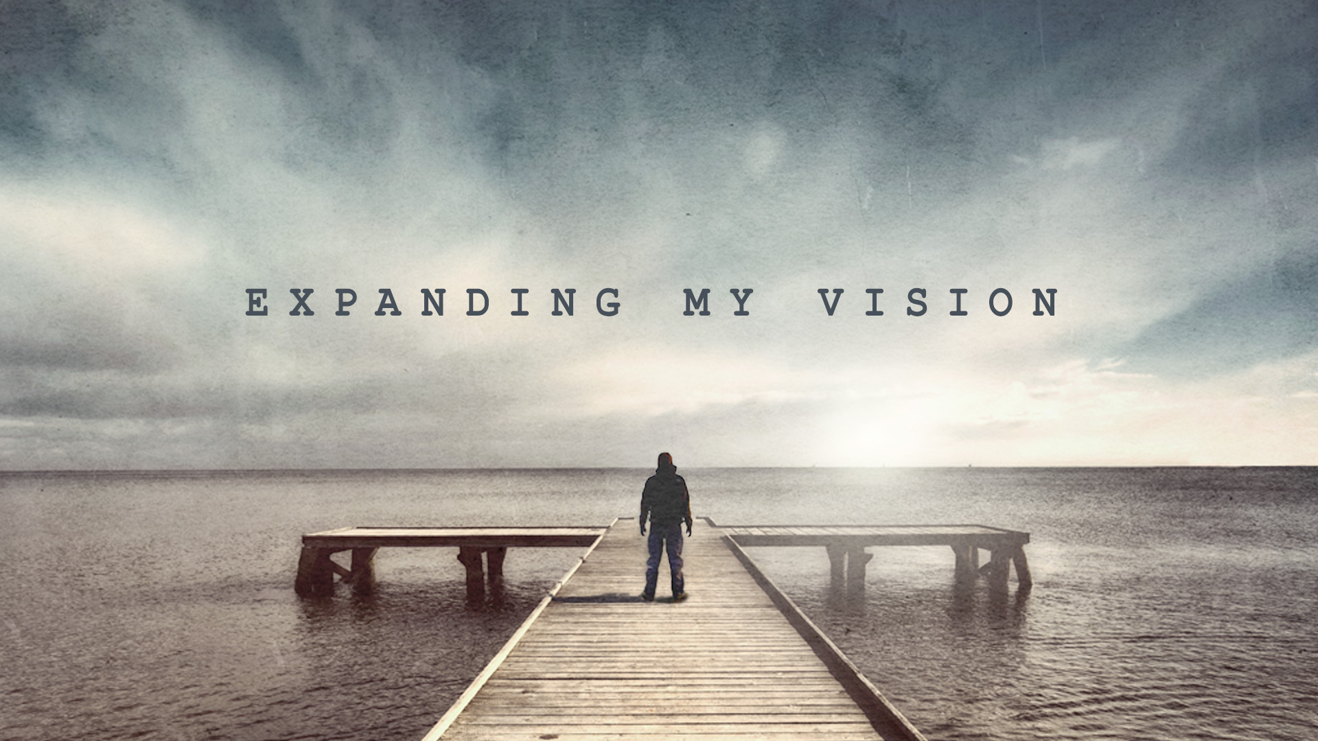 EXPANDING MY VISION