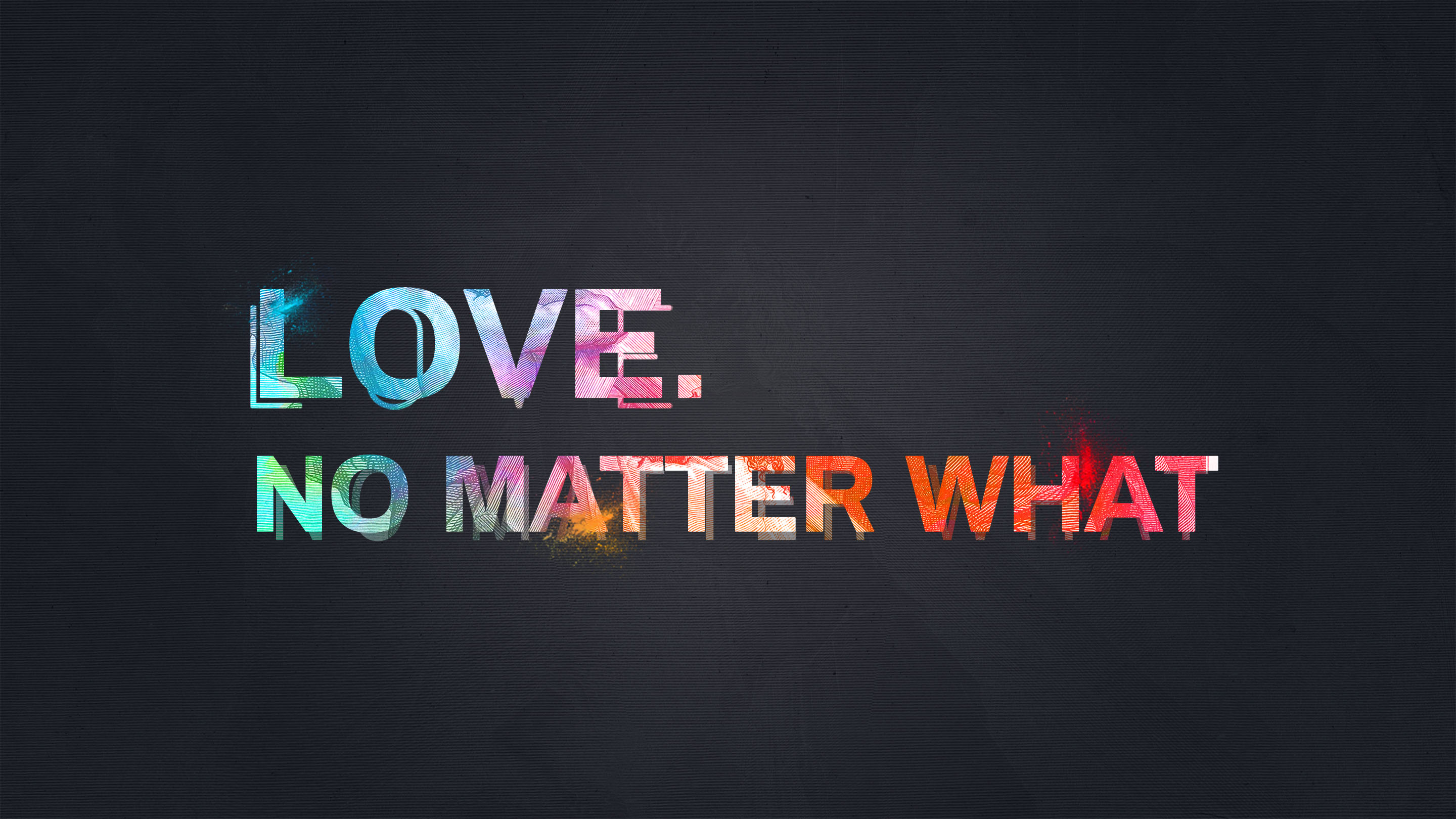 LOVE. NO MATTER WHAT