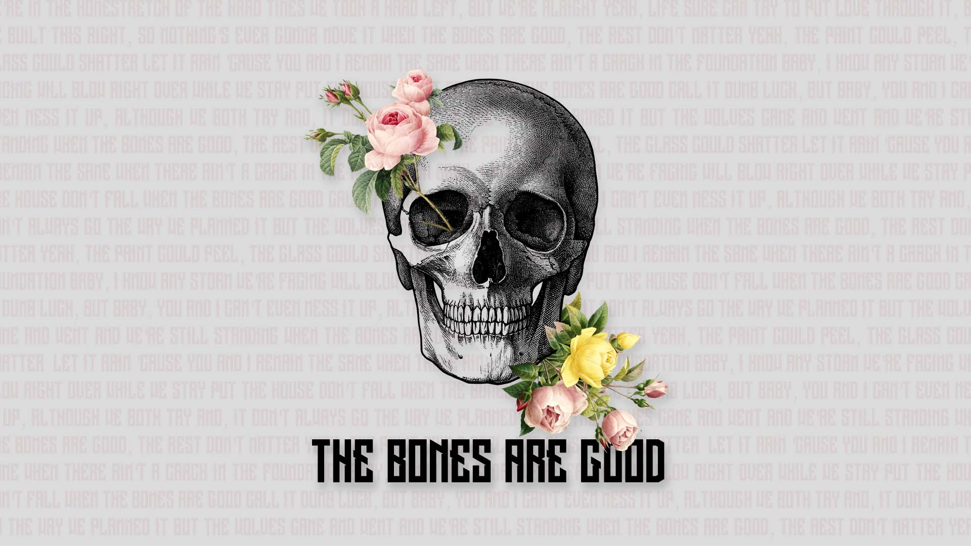 THE BONES ARE GOOD