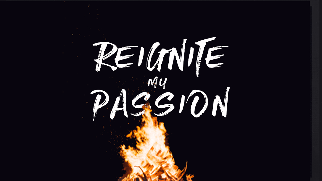 Reignite My Passion